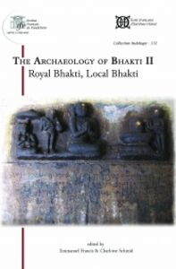 The Archaeology of Bhakti II. Royal Bhakti, Local Bhakti